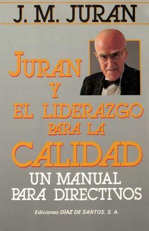 JURAN Y EL LIDERAZGO PARA LA CALIDAD. UN MANUAL PARA DIRECTIVOS