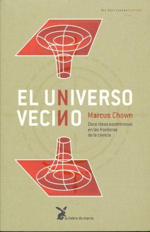 UNIVERSO VECINO, EL. DOCE IDEAS ASOMBROSAS EN LA FRONTERA DE LA CIENCIA