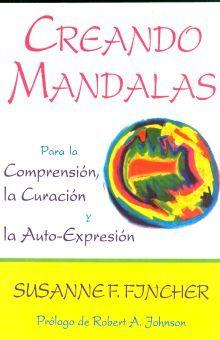 CREANDO MANDALAS. PARA LA COMPRENSION LA CURACION Y LA AUTOEXPRESION