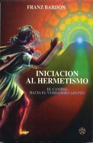 Iniciación al hermetismo. El camino hacia el verdadero adepto
