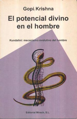 POTENCIAL DIVINO EN EL HOMBRE, EL. KUNDALINI MECANISMO EVOLUTIVO DEL HOMBRE