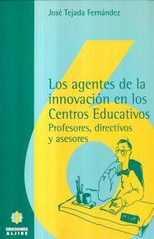 AGENTES DE LA INNOVACION EN LOS CENTROS EDUCATIVOS, LOS. PROFESORES DIRECTIVOS Y ASESORES
