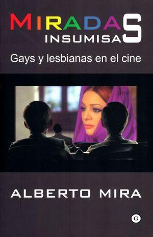 MIRADAS INSUMISAS. GAYS Y LESBIANAS EN EL CINE