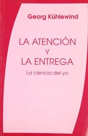 ATENCION Y LA  ENTREGA, LA. LA CIENCIA DEL YO