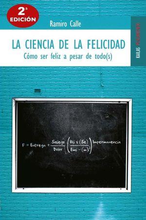 CIENCIA DE LA FELICIDAD, LA. COMO SER FELIZ A PESAR DE TODO(S) / 2 ED.