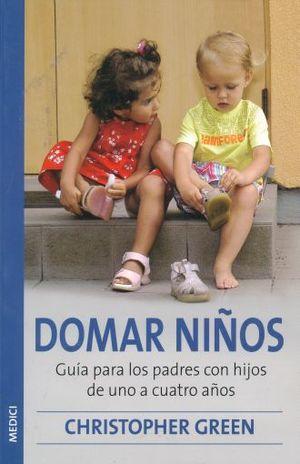 DOMAR NIÑOS. GUIA PARA LOS PADRES CON HIJOS DE UNO A CUATRO AÑOS