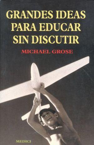 GRANDES IDEAS PARA EDUCAR SIN DISCUTIR