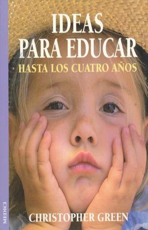 IDEAS PARA EDUCAR. HASTA LOS CUATRO AÑOS
