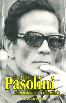 PIER PAOLO PASOLINI. LA BRUTALIDAD DE LA COHERENCIA