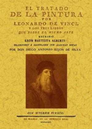 TRATADO DE LA PINTURA POR LEONARDO DE VINCI Y LOS TRES LIBROS QUE SOBRE EL MISMO ARTE ESCRIBIO LEON BAUTISTA ALBERTI (FACSIMILAR)