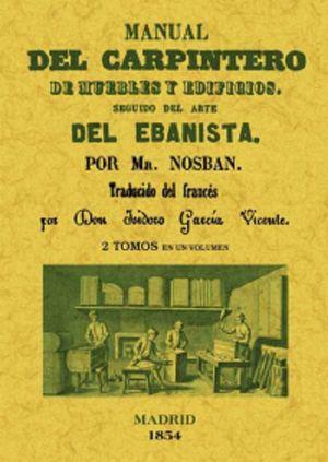 Manual del carpintero de muebles y edificios. Seguido del arte del ebanista / 2 tomos / 1 vol.