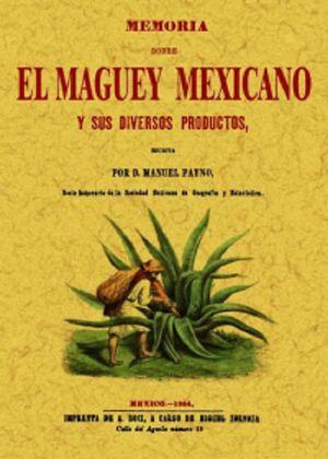 MEMORIA SOBRE EL MAGUEY MEXICANO Y SUS DIVERSOS PRODUCTOS (EDICION FACSIMILAR 1864)