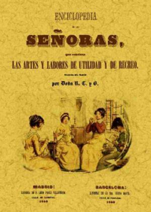 ENCICLOPEDIA DE LAS SEÑORAS. LAS ARTES Y LABORES DE UTILIDAD Y RECREO (FACSIMILAR)