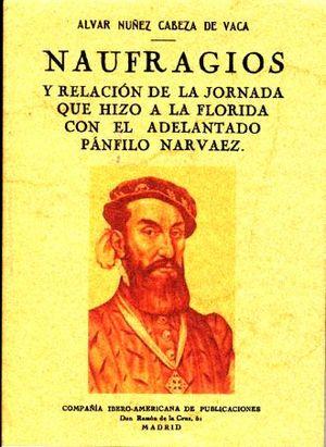 NAUFRAGIOS Y RELACION DE LA JORNADA QUE HIZO A LA FLORIDA CON EL ADELANTADO PANFILO NARVAEZ (FACSIMILAR)
