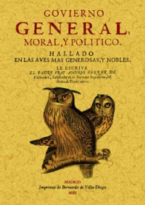 GOVIERNO GENERAL MORAL Y POLITICO . HALLADO EN LAS AVES MAS GENEROSAS Y NOBLES (FACSIMILAR)