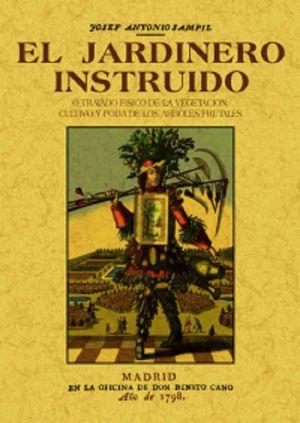 JARDINERO INSTRUIDO, EL. O TRATADO FISICO DE LA VEGETACION CULTIVO Y PODA DE LOS ARBOLES FRUTALES (FACSIMILAR)