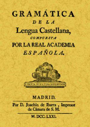 GRAMATICA DE LA LENGUA CASTELLANA COMPUESTA POR LA REAL ACADEMIA ESPAÑOLA (FACSIMILAR)