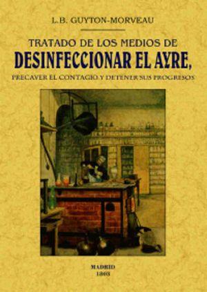 TRATADO DE LOS MEDIOS DE DESINFECCIONAR EL AYRE. PRECAVER EL CONTAGIO Y DETENER SUS PROGRESOS (FACSIMILAR)