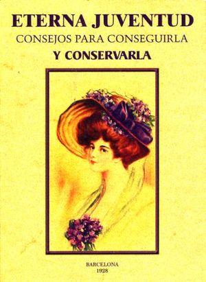ETERNA JUVENTUD. CONSEJOS PARA CONSEGUIRLA Y CONSERVARLA (FACSIMILAR)