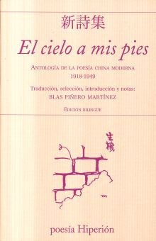 CIELO A MIS PIES, EL. ANTOLOGIA DE LA POESIA CHINA MODERNA 1918 - 1949 (ED. BILINGUE)