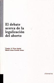 DEBATE ACERCA DE LA LEGALIZACION DEL ABORTO, EL