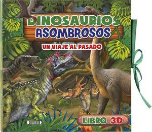 Dinosaurios asombrosos. Un viaje al pasado. Libro 3D / pd.
