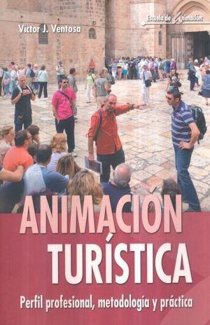 ANIMACION TURISTICA. PERFIL PROFESIONAL METODOLOGIA Y PRACTICA