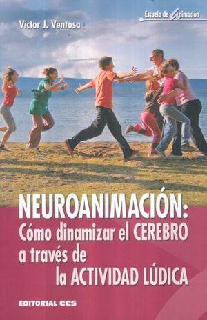 NEUROANIMACION COMO DINAMIZAR EL CEREBRO A TRAVES DE LA ACTIVIDAD LUDICA