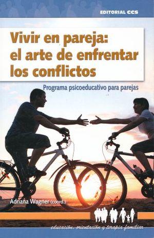 VIVIR EN PAREJA EL ARTE DE ENFRENTAR LOS CONFLICTOS. PROGRAMA PSICOEDUCATIVO PARA PAREJAS (INCLUYE CD)