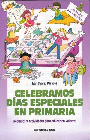 CELEBRAMOS DIAS ESPECIALES EN PRIMARIA. RECURSOS Y ACTIVIDADES PARA EDUCAR EN VALORES