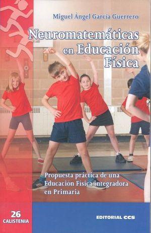 NEUROMATEMATICA EN EDUCACION FISICA. PROPUESTA PRACTICA DE UNA EDUCACION FISICA INTEGRADA EN PRIMARIA