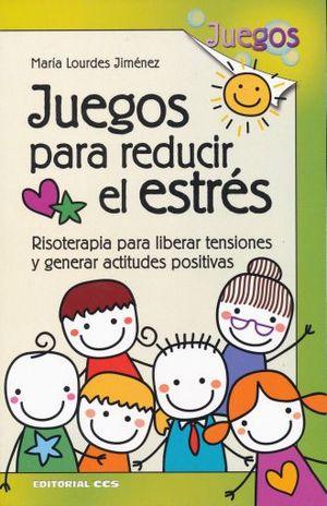 JUEGOS PARA REDUCIR EL ESTRES. RISOTERAPIA PARA LIBERAR TENSIONES Y GENERAR ACTITUDES POSITIVAS