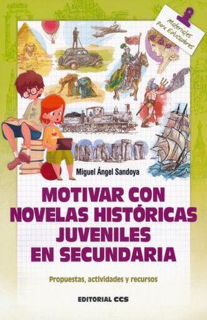 MOTIVAR CON NOVELAS HISTORICAS JUVENILES EN SECUNDARIA. PROPUESTAS ACTIVIDADES Y RECURSOS