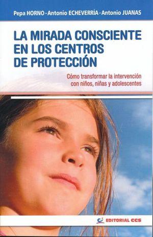 MIRADA CONSCIENTE EN LOS CENTROS DE PROTECCION, LA. COMO TRANSFORMAR LA INTERVENCION CON NIÑOS NIÑAS Y ADOLESCENTES