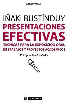 PRESENTACIONES EFECTIVAS. TECNICAS PARA LA EXPOSICION ORAL DE TRABAJOS Y PROYECTOS ACADEMICOS