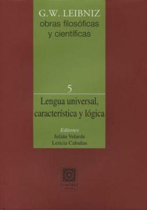 LENGUA UNIVERSAL. CARACTERISTICAS Y LOGICA / OBRAS FILOSOFICAS Y CIENTIFICAS 5 / PD.