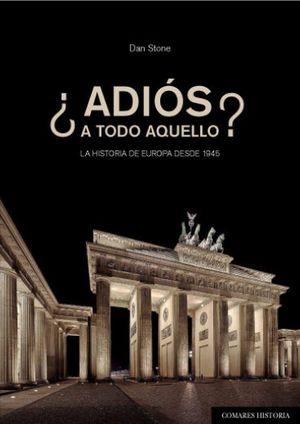 ADIOS A TODO AQUELLO. LA HISTORIA DE EUROPA DESDE 1945