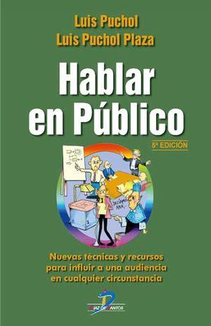 HABLAR EN PUBLICO. NUEVAS TECNICAS Y RECURSOS PARA INFLUIR A UNA AUDIENCIA EN CUALQUIER CIRCUNSTANCIA
