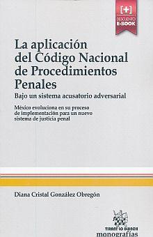 APLICACION DEL CODIGO NACIONAL DE PROCEDIMIENTOS PENALES. LA. BAJO UN SISTEMA ACUSATORIO ADVERSARIAL