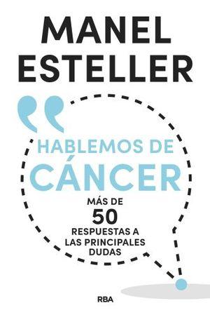 HABLEMOS DE CANCER. MAS DE 50 RESPUESTAS A LAS PRINCIPALES DUDAS / PD.