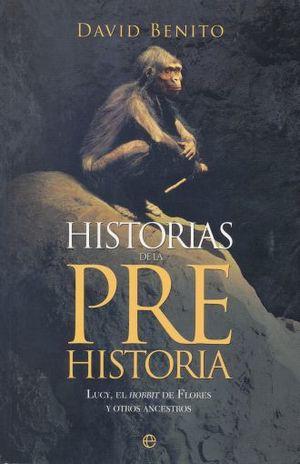HISTORIAS DE LA PREHISTORIA. LUCY EL HOBBIT DE FLORES Y OTROS ANCESTROS