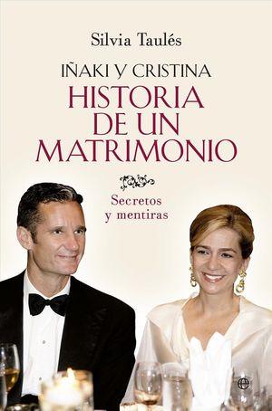 IÑAKI Y CRISTINA HISTORIA DE UN MATRIMONIO. SECRETOS DE UN MATRIMONIO