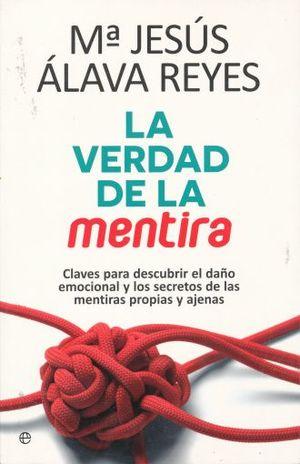 VERDAD DE LA MENTIRA, LA. CLAVES PARA  DESCUBRIR EL DAÑO EMOCIONAL Y LOS SECRETOS DE LAS MENTIRAS PROPIAS Y AJENAS