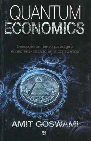 QUANTUM ECONOMICS. DESCUBRE UN NUEVO PARADIGMA ECONOMICO BASADO EN LA CONSCIENCIA