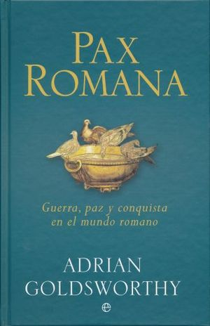 PAX ROMANA. GUERRA PAZ Y CONQUISTA EN EL MUNDO ROMANO / PD.