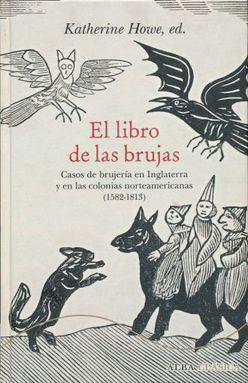 LIBRO DE LAS BRUJAS, EL. CASOS DE BRUJERIA EN INGLATERRA Y EN LAS COLONIAS NORTEAMERCANAS 1582 1813 / PD.