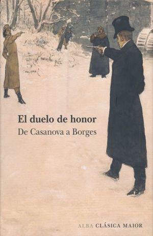 DUELO DE HONOR, EL. DE CASANOVA A BORGES / PD.