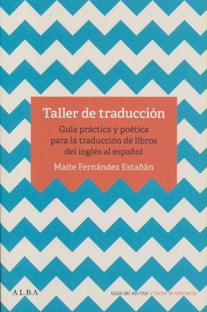 Taller de traducción. Guía práctica y poética para la traducción de libros del inglés al español