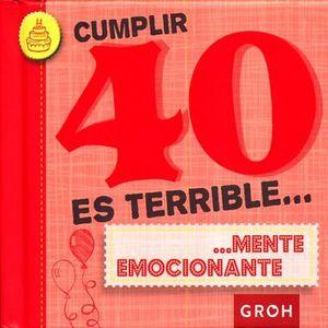 CUMPLIR 40 ES TERRIBLEMENTE EMOCIONANTE / PD.