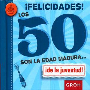 FELICIDADES LOS 50 SON LA EDAD MADURA DE LA JUVENTUD / PD.